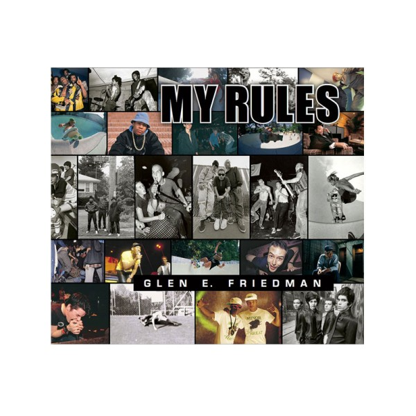 Glen E. Friedman - My Rules